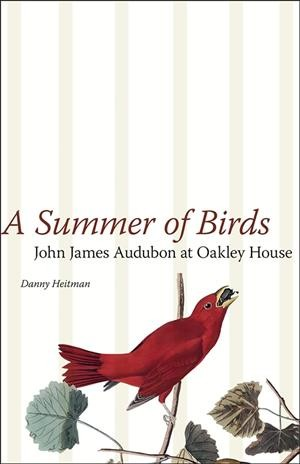 A Summer of Birds: John James Audubon at Oakley House (The Hill Collection: Holdings of the LSU Libraries) cover