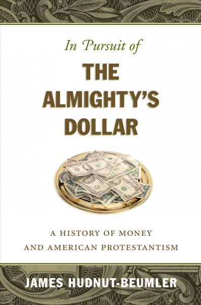 In Pursuit of the Almighty's Dollar: A History of Money and American Protestantism (Caravan Book) cover
