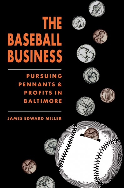 The Baseball Business: Pursuing Pennants and Profits in Baltimore cover
