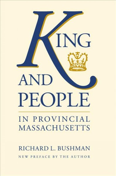 King and People in Provincial Massachusetts (Published by the Omohundro Institute of Early American History and Culture and the University of North Carolina Press) cover