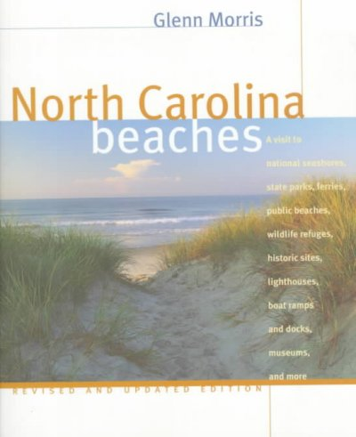 North Carolina Beaches: A Visit to National Seashores, State Parks, Ferries, Public Beaches, Wildlife Refuges, Historic Sites, Lighthouses, Boat Ramps and Docks, Museums, and cover