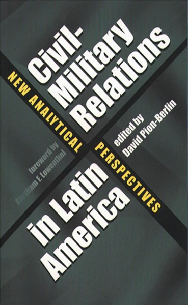 Civil-Military Relations in Latin America: New Analytical Perspectives cover