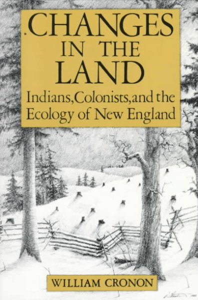 Changes in the Land: Indians, Colonists and the Ecology of New England cover