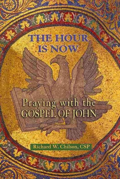 Hour Is Now, The: Praying with the Gospel of John cover