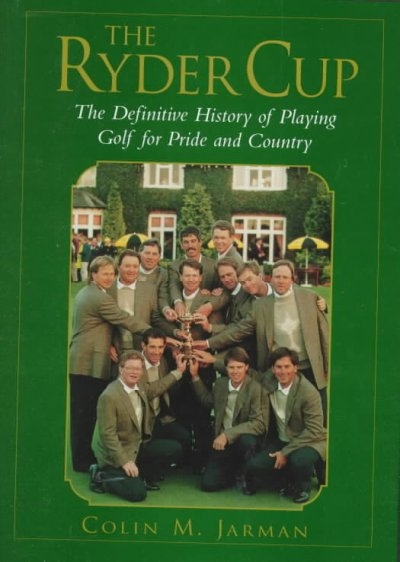 The Ryder Cup: The Definitive History of Playing Golf for Pride and Country cover