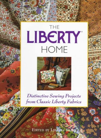 The Liberty Home: Distinctive Sewing Projects from Classic Liberty Fabrics cover