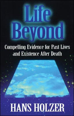 Life Beyond: Compelling Evidence for Past Lives and Existence After Death cover