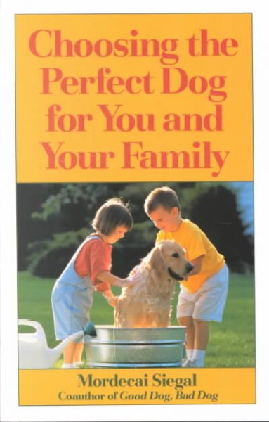 Choosing the Perfect Dog for You and Your Family cover