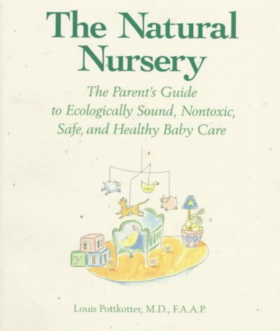 The Natural Nursery: The Parent's Guide to Ecologically Sound, Nontoxic, Safe, and Healthy Baby Care cover