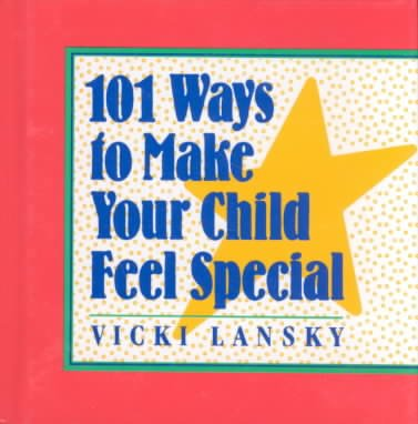 101 Ways to Make Your Child Feel Special cover