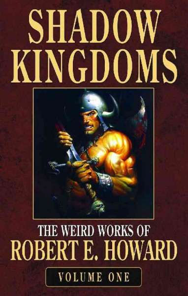 Robert E. Howard's Weird Works Volume 1: Shadow Kingdoms (Weird Works of Robert E. Howard) (v. 1) cover