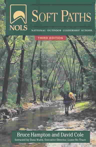 NOLS Soft Paths: How to Enjoy the Wilderness without Harming It, 3rd Edition (NOLS Library) cover