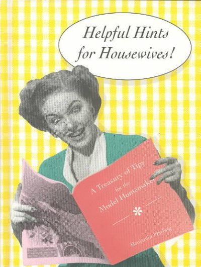 Helpful Hints for Housewives: A Treasury of Tips for the Model Homemaker