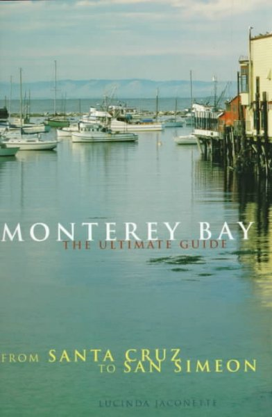 Monterey Bay: Ultimate Guide: The Ultimate Guide From Santa Cruz to San Simeon cover