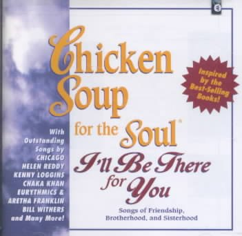 Chicken Soup For The Soul: I'll Be There For You - Songs Of Friendship, Brotherhood And Sisterhood cover