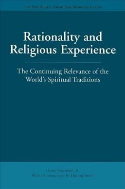 Rationality and Religious Experience: The Continuing Relevance of the World's Spiritual Traditions (Master Hsüan Hua Memorial Lecture) cover