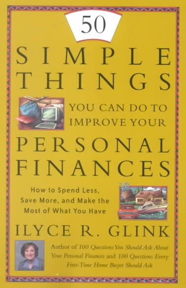 50 Simple Steps You Can Take To Improve Your Personal Finances: How to Spend Less, Save More, and Make the Most of What You Have