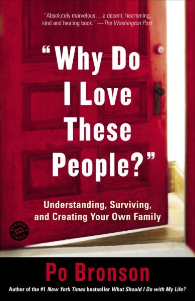 Why Do I Love These People?: Understanding, Surviving, and Creating Your Own Family cover