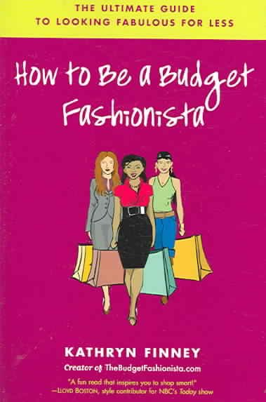 How to Be a Budget Fashionista: The Ultimate Guide to Looking Fabulous for Less cover