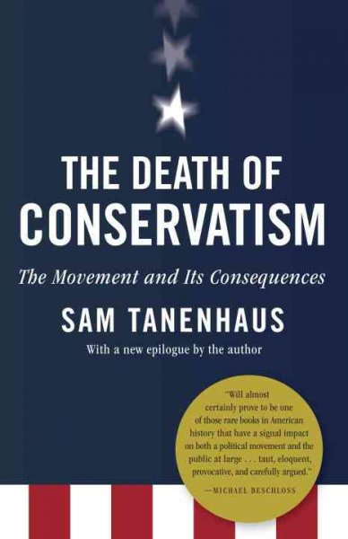 The Death of Conservatism: A Movement and Its Consequences cover