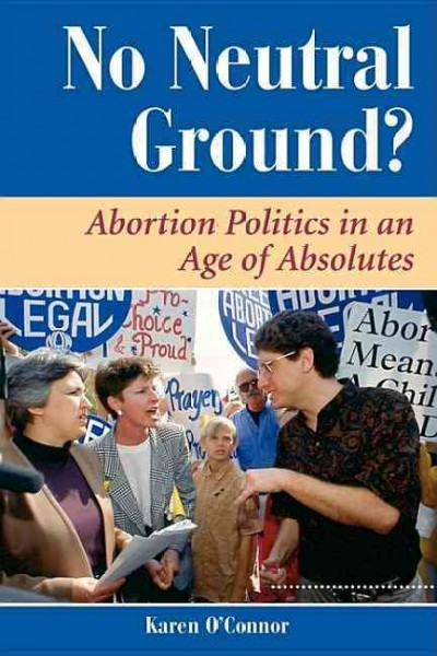 No Neutral Ground?: Abortion Politics In An Age Of Absolutes (Dilemmas in American Politics) cover