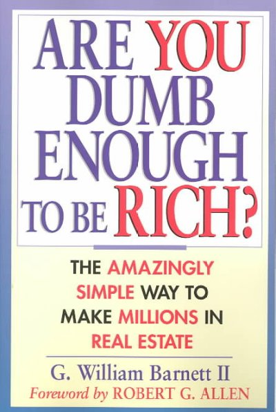 Are You Dumb Enough to Be Rich? The Amazingly Simple Way to Make Millions in Real Estate cover