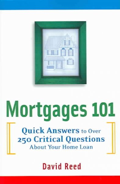 Mortgages 101: Quick Answers to Over 250 Critical Questions About Your Home Loan cover