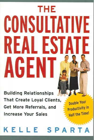 The Consultative Real Estate Agent: Building Relationships That Create Loyal Clients, Get More Referrals, and Increase Your Sales cover