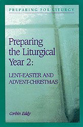 2: Preparing the Liturgical Year: Lent - Easter & Advent - Christmas (Preparing for Liturgy Series) cover
