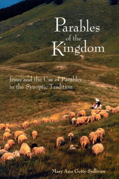 Parables of the Kingdom: Jesus and the Use of Parables in the Synoptic Tradition