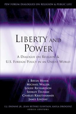 Liberty and Power: A Dialogue on Religion and U.S. Foreign Policy in an Unjust World (Pew Forum Dialogues on Religion & Public Life) cover