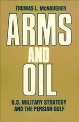 Arms and Oil: U.S. Military Strategy and the Persian Gulf cover