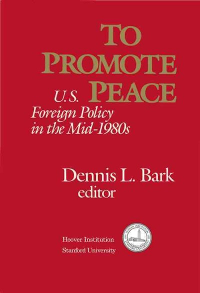 To Promote Peace: U.S. Foreign Policy in the Mid-1980s (Hoover Institution Press Publication) cover
