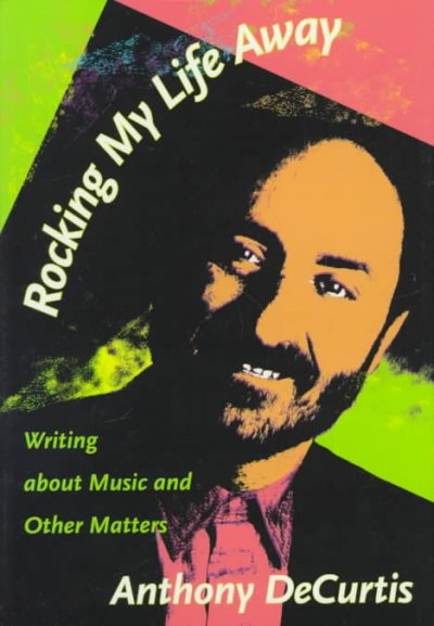Rocking My Life Away: Writing about Music and Other Matters cover