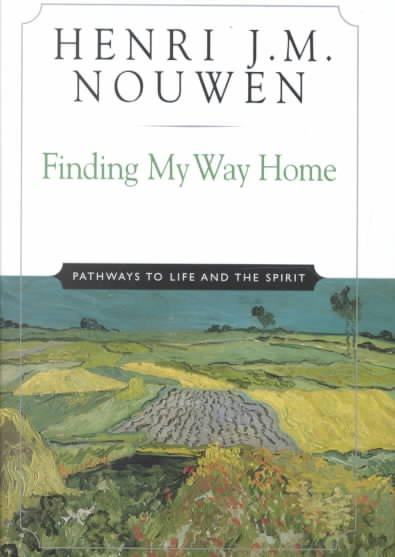 Finding My Way Home: Pathways to Life and the Spirit cover