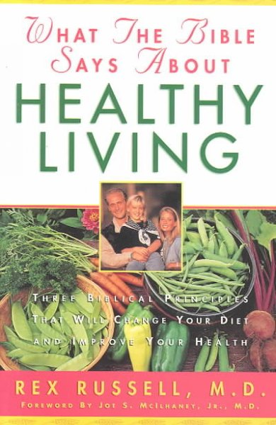 What the Bible Says About Healthy Living: Three Biblical Principles That Will Change Your Diet and Improve Your Health cover