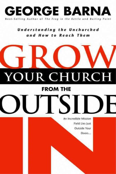 Grow Your Church from the Outside In: Understanding the Unchurched and How to Reach Them cover