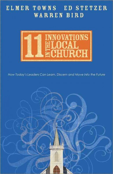 11 Innovations in the Local Church: How Today's Leaders Can Learn, Discern and Move into the Future cover