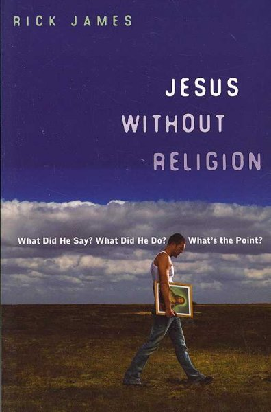 Jesus Without Religion: What Did He Say? What Did He Do? What's the Point? cover