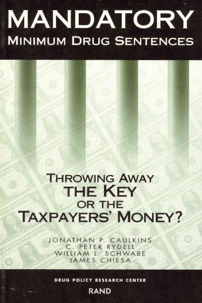 Mandatory Minimum Drug Sentences: Throwing Away the Key or the Taxpayers' Money? cover