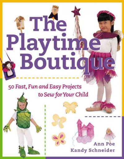 The Playtime Boutique : 50 Fast, Fun and Easy Projects to Sew for Your Child cover