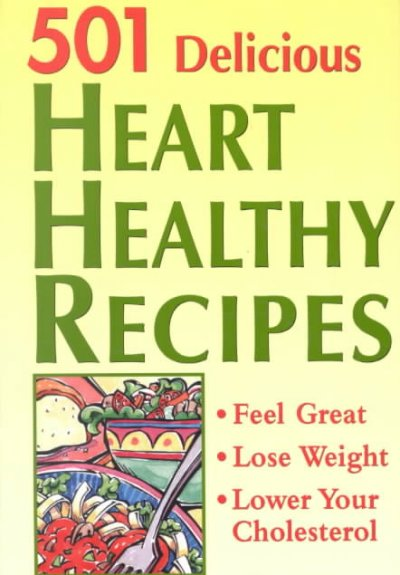 501 Delicious Heart Healthy Recipes: Feel Great - Lose Weight - Lower Your Cholesterol cover