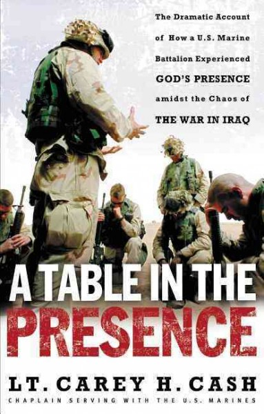 A Table in the Presence: The Dramatic Account of How a U.S. Marine Battalion Experienced God's Presence Amidst the Chaos of the War in Iraq cover