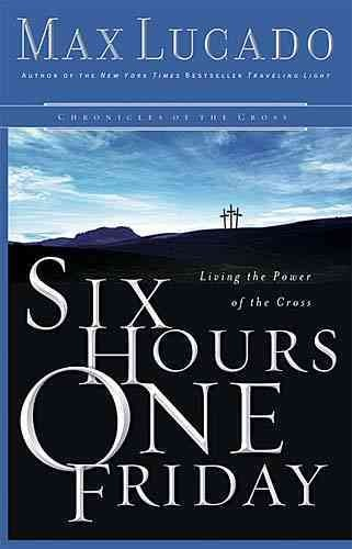 Six Hours One Friday: Chronicles of the Cross cover