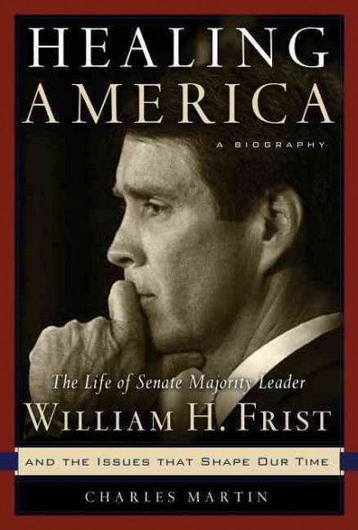Healing America: The Life of Senate Majority Leader Bill Frist and the Issues that Shape Our Times cover