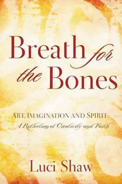 Breath for the Bones: Art, Imagination and Spirit: A Reflection on Creativity and Faith cover