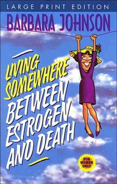 Living Somewhere Between Estrogen and Death Large Print cover