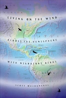 Living on the Wind: Across the Hemisphere With Migratory Birds cover