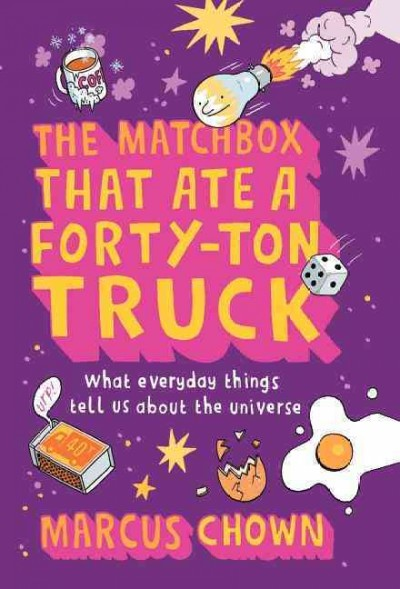 The Matchbox That Ate a Forty-Ton Truck: What Everyday Things Tell Us About the Universe cover