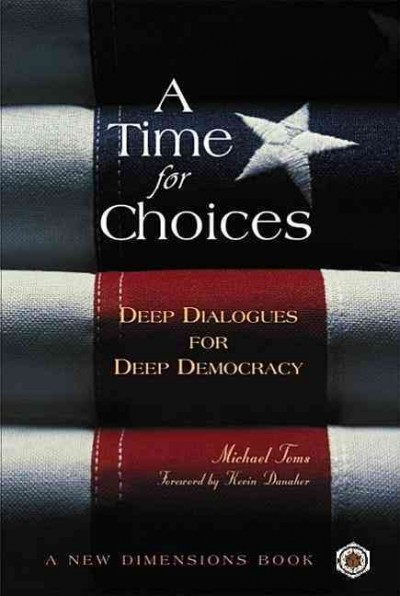 A Time for Choices: Deep Dialogues for Deep Democracy (A New Dimensions Book) cover